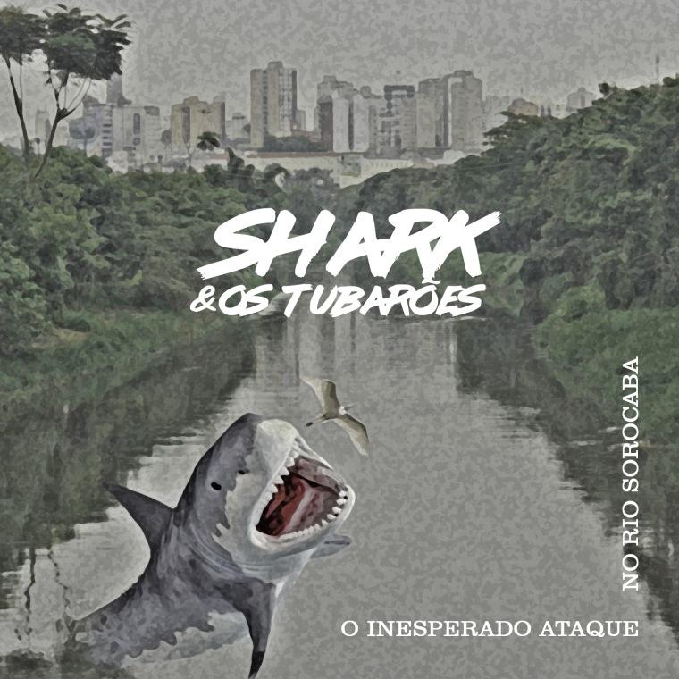 Shark e os Tubaroes - O inespe rado ataque no rio Sorocaba.jpg